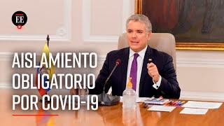 ¿Por qué el presidente Duque extendió el aislamiento preventivo contra el COVID-19?