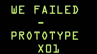 We Failed - Prototype X01 (Original Song)