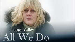 Happy Valley: All We Do | Catherine Cawood