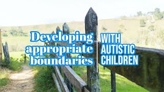 Developing appropriate boundaries with autistic children