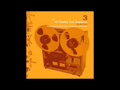 Hi Fidelity Dub Sessions: Volume 3 2001 (Full Album)