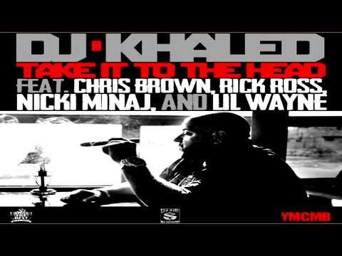 DJ Khaled • Take it to the head (Feat. Chris Brown, Rick Ross,Nicki Minaj, and Lil Wayne)