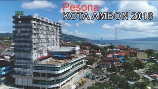Pesona Kota Ambon 2018 Kota Terbesar dan Ibukota Provinsi Maluku Skyline Kota Ambon Manise