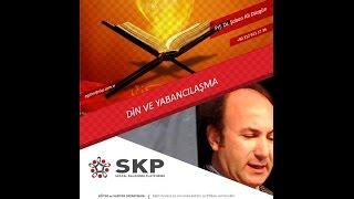 DİN ve YABANCILAŞMA, Konuşmacı: Prof. Dr. Şaban Ali DÜZGÜN
