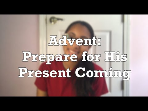 Advent: Prepare for His Present Coming