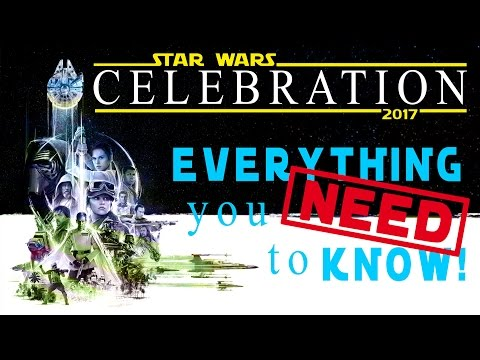 Star Wars Celebration 2017 EVERYTHING you need to know!!!