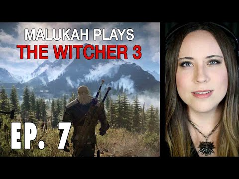 Malukah Plays The Witcher 3 (Again) - Ep. 007