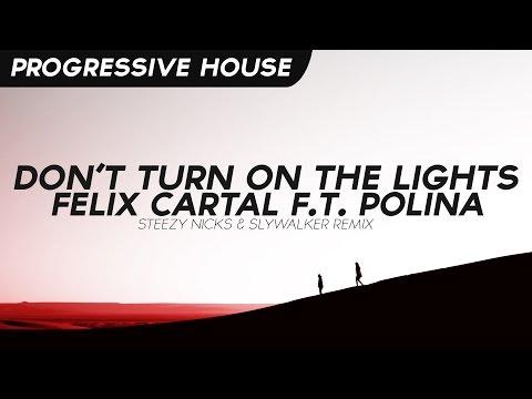 Felix Cartal Ft. Polina - Don't Turn On The Lights (Steezy Nicks & Slywalker Remix)