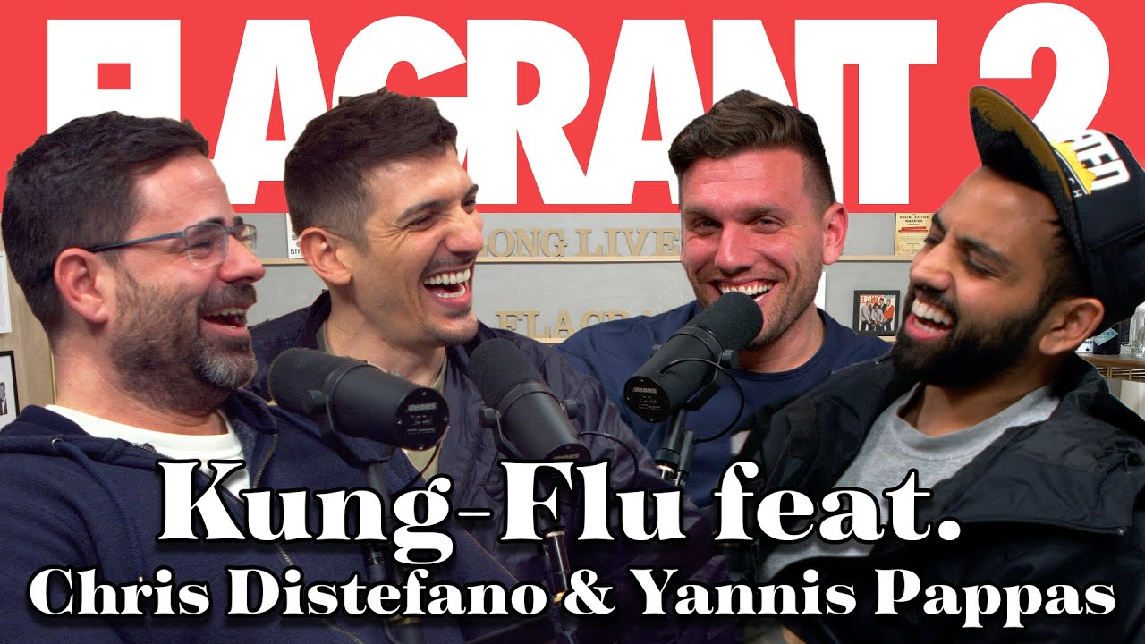 Kung-Flu feat. Chris Distefano & Yannis Pappas | Full Episode | Flagrant 2