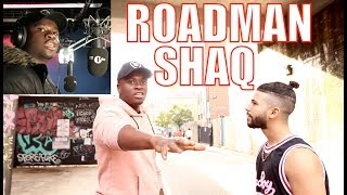 CONFRONTING ROADMAN SHAQ!! *mans not hot*