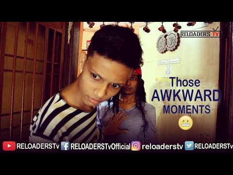 Those Awkward Moments - RELOADERS Tv