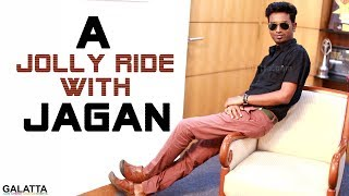 A jolly ride with Jagan - A trip down memory lane - Exclusive for Galatta
