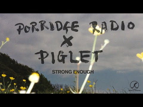 Porridge Radio x Piglet - Strong Enough (Official Audio)