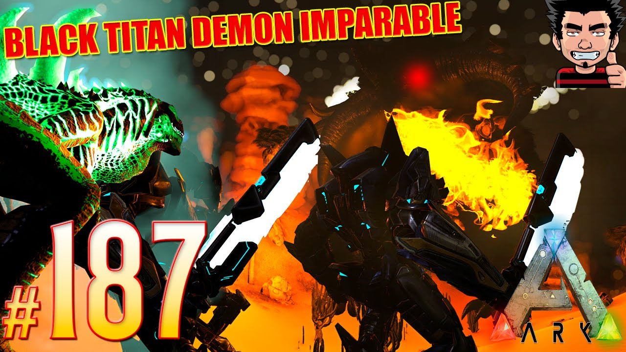 BLACK TITAN DEMON DESTROZA TODO GODZILLAS TEK TITAN MEKS ARK SURVIVAL EVOLVED ESPAÑOL