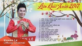 Liên Khúc Xuân 2017 - Khang Lê