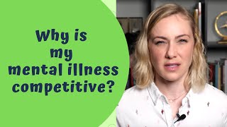 Why is My Mental Illness Competitive? | Kati Morton