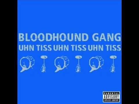 Bloodhound gang lyric tiss uhn