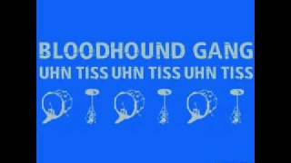 Bloodhound gang - Uhn tiss uhn tiss uhn tiss lyrics