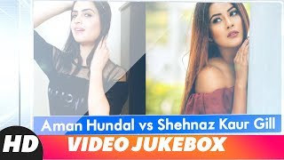 Aman Hundal vs Shenaz Kaur Gill | Video Jukebox | Latest Punjabi Songs 2018 | Speed Records