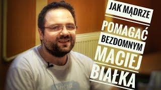 Jak mądrze pomagać bezdomnym - Maciej Białka