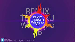 REMIX TERBARU   Whllyano XB KO Cemburu..BY DJ WILLY