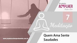 Tema 7 - Meditação Quem ama sente Saudades