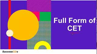 CET Full-Form | What is the full form of CET? SuccessCDs Full Forms