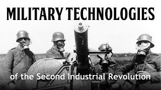 Military Technologies of the Second Industrial Revolution (Civil War and WWI Compared)