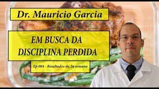 Em busca da disciplina perdida com Dr Mauricio Garcia - Ep 004 - Resultado 2a semana