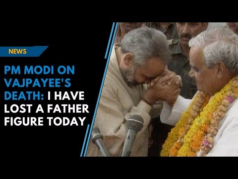 'I have lost a father figure today', says PM Modi on Vajpayee's death