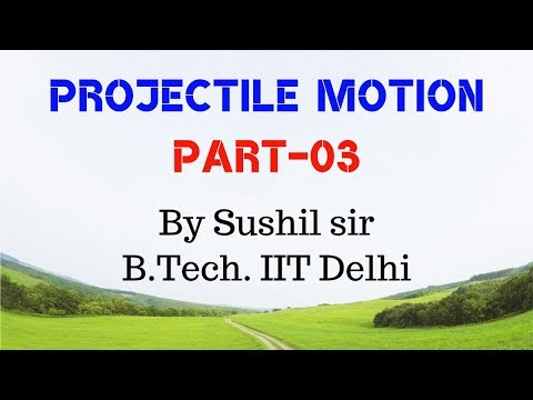 PROJECTILE MOTION -03 / GROUND  TO  GROUND PROJECTILE  /  IIT PHYSICS /  SUSHIL SIR / KOTA FACULTY