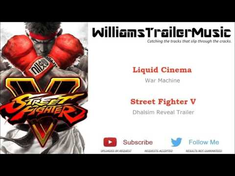 Street Fighter V: Dhalsim Reveal Trailer Music - (Liquid Cinema) War Machine