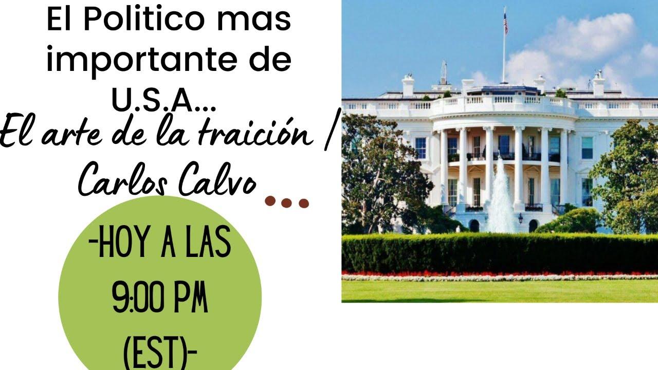 El Politico mas importante de U.S.A... El arte de la traición | Carlos Calvo
