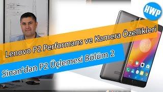 Lenovo P2'nin Performans ve Kamera Özellikleri - Sinan'dan P2 Üçlemesi Bölüm 2