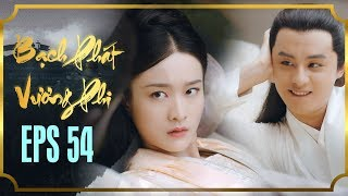 BẠCH PHÁT VƯƠNG PHI - TẬP 54 [FULL HD]   Phim Cổ Trang Hay Nhất   Phim Mới 2019