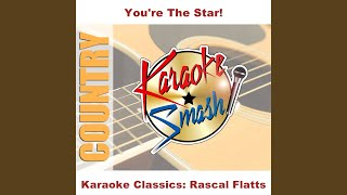 I Melt (Karaoke-Version) As Made Famous By: Rascal Flatts