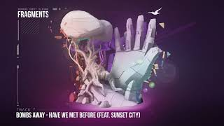 Bombs Away -  Have We Met Before ft  Sunset City [Fragments Album, Track 7]