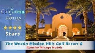 The Westin Mission Hills Golf Resort & Spa - Rancho Mirage Hotels, California