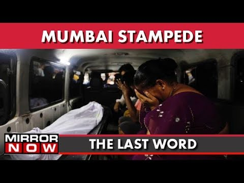MIRROR NOW IMPACT I Mumbai Stampede : Promises Still On Paper? I The Last Word