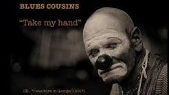 """Blues Cousins """"Take My Hand"""""""