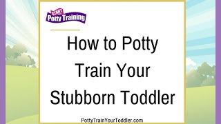 How to Potty Train Your Stubborn Toddler