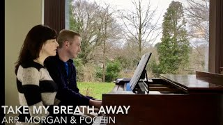 Take My Breath Away (Piano Cover) Morgan Pochin