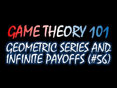 Game Theory 101 (#56): Geometric Series and Infinite Payoffs