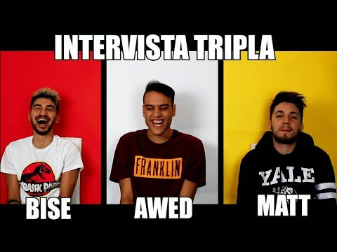 INTERVISTA TRIPLA - Awed e Matt & Bise