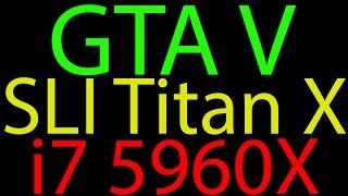 GTA V - SLI Titan X - PC i7 5960X w/ highest settings & w/ commentary