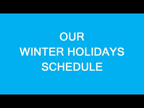 Our Winter Holidays Schedule. Year End 2019