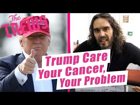 Trump Care - Your Cancer, Your Problem: Russell Brand The Trews (E415)