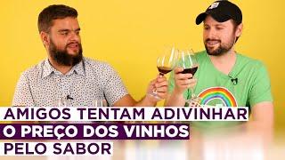Amigos tentam acertar o preço dos vinhos pelo sabor - @BuzzFeedBrasil