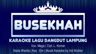 Busekhah   Karaoke Lirik   Lagu Dangdut Lampung   Voc. Mega Cipt. L. Komar   Key : Em