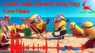 Havana ft. Young Thug (Camila Cabello) - Cover Minion Siêu Cute